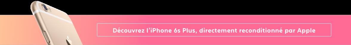 iPhone 6s Plus Reconditionné par Apple
